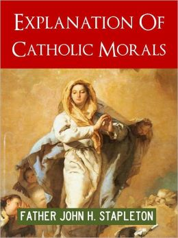 STORY OF CHRISTIANITY: EXPLANATION OF CATHOLIC MORALS (Special Nook Edition by the Catholic Church Catechism Press): Catholic Church Guide to Morality NOOKBook Original Precursor to YOUCAT [Youth Catechism]