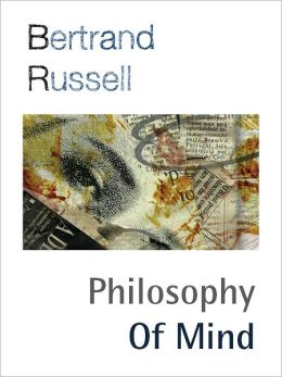 THE PHILOSOPHY OF MIND (Special Nook Edition) BY BERTRAND RUSSELL [The Analysis of Mind] Winner of the NOBEL PRIZE (Author of A History of Western Philosophy, Why I Am Not A Christian, The Problems of Philosophy and More) NOOKBook Bertrand Russell