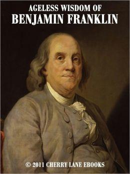 Ageless Wisdom of Benjamin Franklin