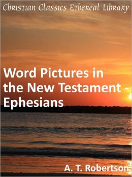 Word Pictures in the New Testament - Ephesians