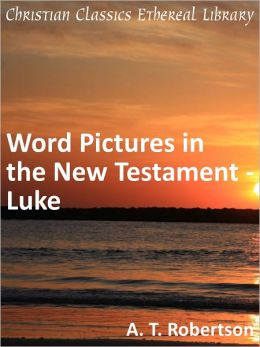 Word Pictures in the New Testament - Luke