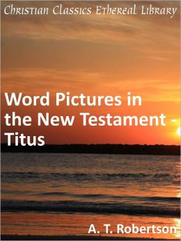 Word Pictures in the New Testament - Titus
