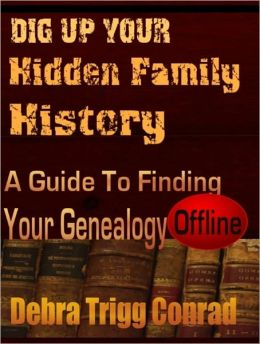 Dig Up Your Hidden Family History: A Guide To Finding Your Genealogy OFFLINE
