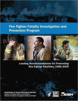 Fire Fighter Fatality Investigation and Prevention Program: Leading Recommendations for Preventing Fire Fighter Fatalities, 1998–2005
