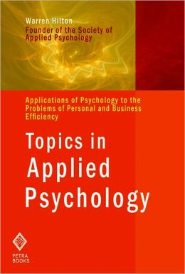 Topics in Applied Psychology: Applications of Psychology to the Problems of Personal and Business Efficiency