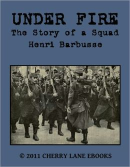 Under Fire: The Story of a French Squad in WWI [Illustrated]