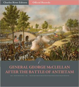 Official Records of the Union and Confederate Armies: General McClellan after the Battle of Antietam (Illustrated)