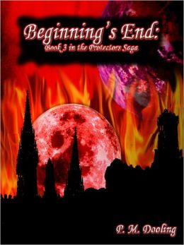 Beginning's End: Book 3 in the Protectors Saga