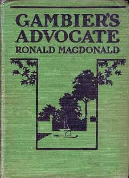 Gambier's Advocate: A Romance/Thriller Classic By Ronald MacDonald!