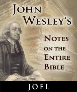 John Wesley's Notes on the Entire Bible-The Book of Joel