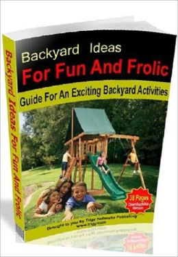 Outdoor & Recreational eBook - Family Activities Guide - Backyard Ideas For Fun And Frolic - Popular Backyard Activities For The Whole Family ..