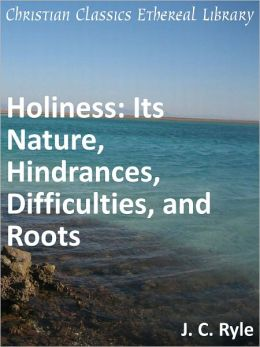 Holiness: Its Nature, Hindrances, Difficulties, and Roots - Enhanced Version