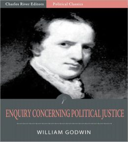 Enquiry Concerning Political Justice, and Its Influence on General Virtue and Happiness