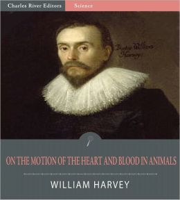On The Motion Of The Heart And Blood In Animals (Illustrated)