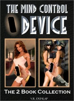 The Mind Control Device: The Two Book Collection of Hilarious Erotic Misadventures (Adult Humor)