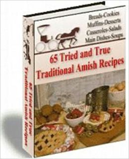 Delicious and Most Favorite - 65 Tried and True Traditional Amish Recipes
