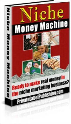 Niche Money Machine - Ready to Make Real Money in the Niche Marketing Business?