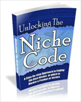 Money Making - Unlocking the Niche Code - A Step-By-Step Approach to Finding the Best Niches in Which to Market a Product or Services
