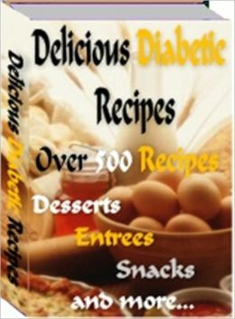 Healthy and Delicious Diabetic Recipes - Over 500 Yummy Recipes