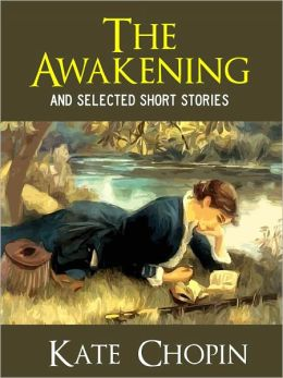 THE AWAKENING & OTHER CLASSIC SHORT STORIES (Complete Works of Kate Chopin, Vol, 1) Includes The Awakening, Beyond the Bayou, Desiree's Baby, Ma'ame Pelagie, A Respectable Woman, The Kiss, The Locket, A Pair of Silk Stockings and More by Kate Chopin NOOK