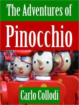 THE ADVENTURES OF PINOCCHIO (THE ORIGINAL WORLDWIDE BESTSELLING CHILDREN'S NOVEL) by Carlo Collodi [Basis for Walt Disney's Adaptation Pinocchio] NOOK Edition Pinocchio NOOKBook Pinocchio Translated into English from Italian