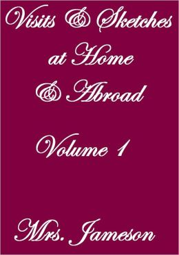 VISITS AND SKETCHES AT HOME AND ABROAD VOLUME I