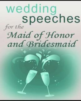 Wedding Speeches For The Maid Of Honor And Bridesmaids By Anonymous