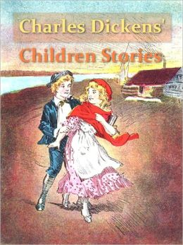 Charles Dickens' Children Stories [Illustrated]