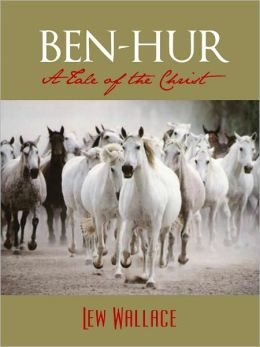 BEN-HUR: A TALE OF THE CHRIST (All Time Bestselling Novel) by LEW WALLACE [Bestselling American Novel Adapted as Record 11 Academy Award Winning Movie w/ Charlton Heston - Matched only by Lord of the Rings and Titanic] ALL-TIME BESTSELLER CHRISTIAN NOVEL