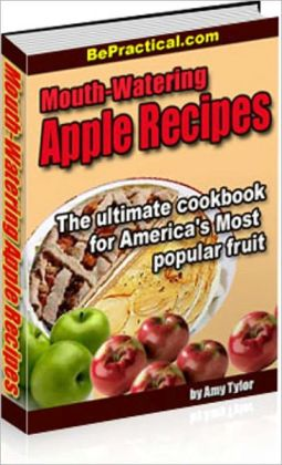 Delicious Flavor - Mouth-Watering Apple Recipes