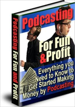 Money Making and Music to Your Ears - Podcasting for Fun and Profit