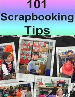 101 Scrapbooking Tips (Well-formatted Edition)