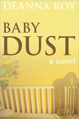 Baby Dust: A Novel about Miscarriage and Stillbirth