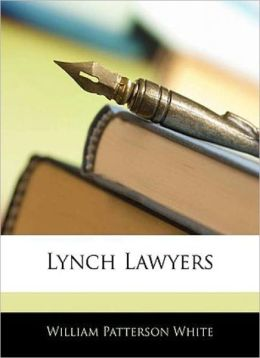 Lynch Lawyers: A Western Classic By William Patterson White!