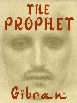The Prophet - Kahlil Gabran - The Authentic Work
