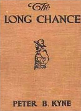 The Long Chance: A Western/Adventure Classic By Peter B. Kyne!
