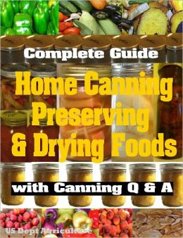Complete Guide to Home Canning, Preserving & Drying Foods with Canning Q&A