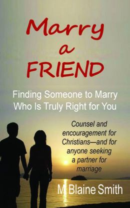 Marry a Friend: Finding Someone to Marry Who Is Truly Right for You