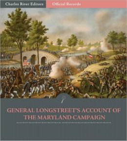 Official Records of the Union and Confederate Armies: General James Longstreet's Account of the Maryland Campaign (Illustrated)