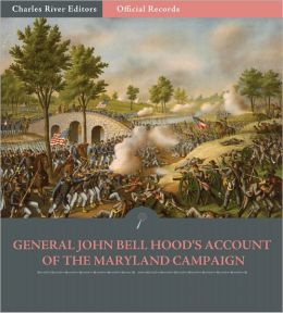 Official Records of the Union and Confederate Armies: General John Bell Hood's Account of the Maryland Campaign (Illustrated)