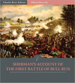 Official Records of the Union and Confederate Armies: William Tecumseh Sherman's Account of the First Battle of Bull Run (Illustrated)