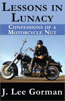 Lessons in Lunacy Confessions of a Motorcycle