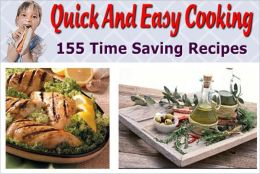 Quick and Easy Cooking: 155 Time Saving Recipes - A Quick Dessert, A Quick Way To Decorate Cake, A Real Easy Cookie, Baked Mac And Cheese, Beef and Rice Crisp, Beef And Scallop Saute, Berry Easy Barbecue Sauce, Cheap And Easy Bean And Hominy Stew, more...