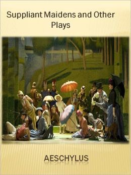 Suppliant Maidens and Other Plays w/ Direct link technology (A Comedie Drama)