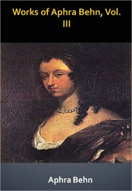 Works of Aphra Behn, Vol. III w/ Direct link technology (A Classic Drama)
