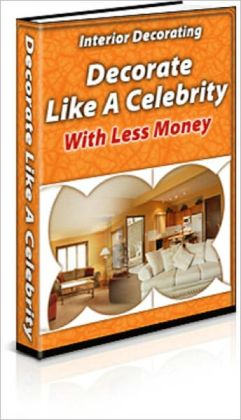 Interior Decorating: Decorate Like a Celebrity With Less Money