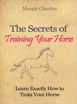The Secrets of Training Your Horse - Learn Exactly How to Train Your Horse