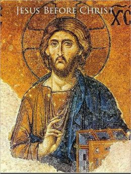 Jesus Before Christ: A Pilgrimage to the Teachings of Jesus Before Paul