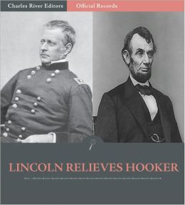 Official Records of the Union and Confederate Armies: President Lincoln Relieves General Joe Hooker of Command (Illustrated)