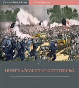 Official Records of the Union and Confederate Armies: General Henry Hunt's Account of the Battle of Gettysburg (Illustrated)